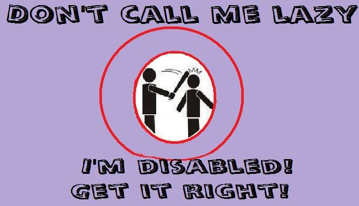 Don't call me lazy! I'm disabled  get it right!!! #PHAware