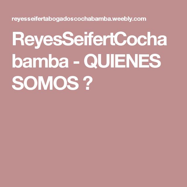 ReyesSeifertCochabamba - QUIENES SOMOS ?