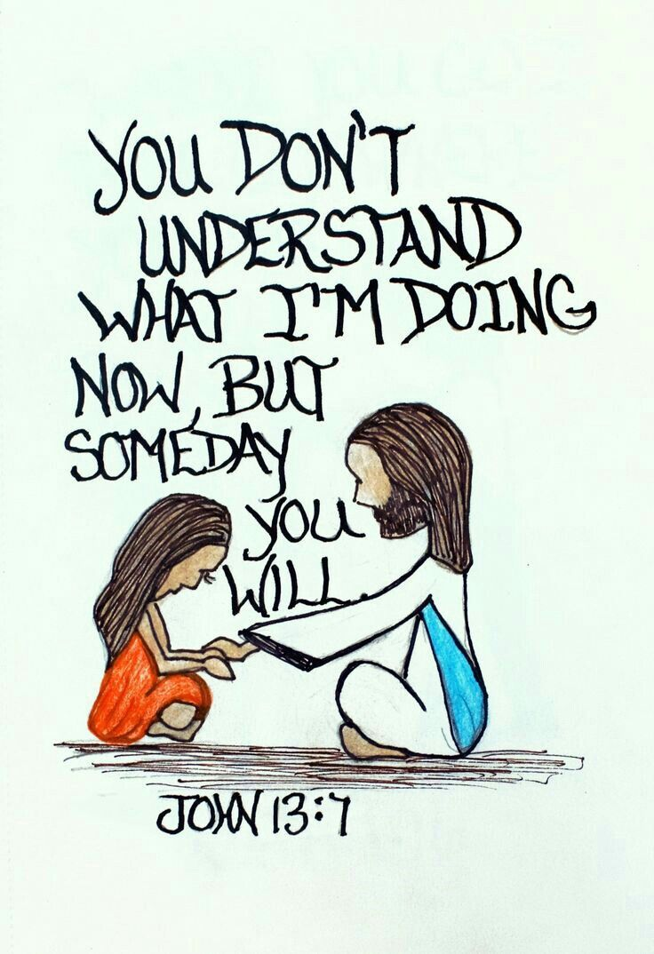 you don u0027t understand what i m doing now but someday you will