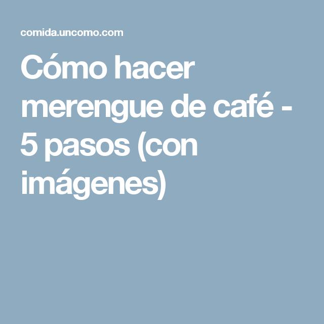 Cómo hacer merengue de café - 5 pasos (con imágenes)