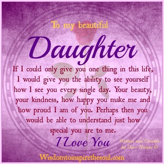 To My Beautiful Daughter If I Could Only Give You One Thing In This Life Would The Ability See Yourself How Ev