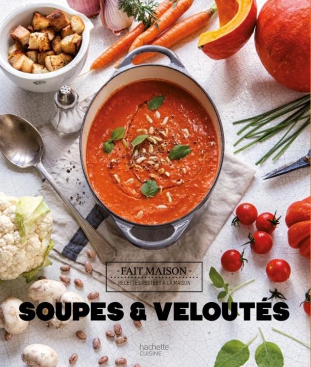 Soupes et veloutés   Hachette Pratique   Cuisine, Fait maison, Soupes