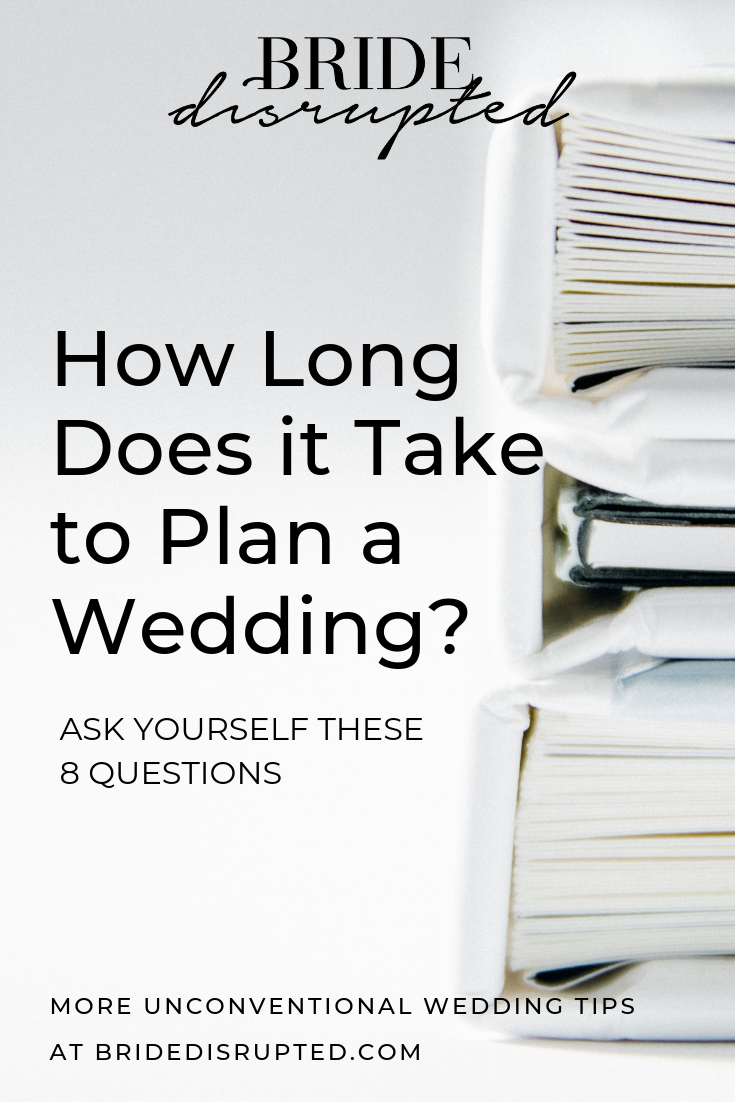 Wondering How Long It Takes To Plan A Wedding Bride Disrupted Is Your Source For Unique Weddings Ideas A Wedding Planning Wedding Planning Advice How To Plan
