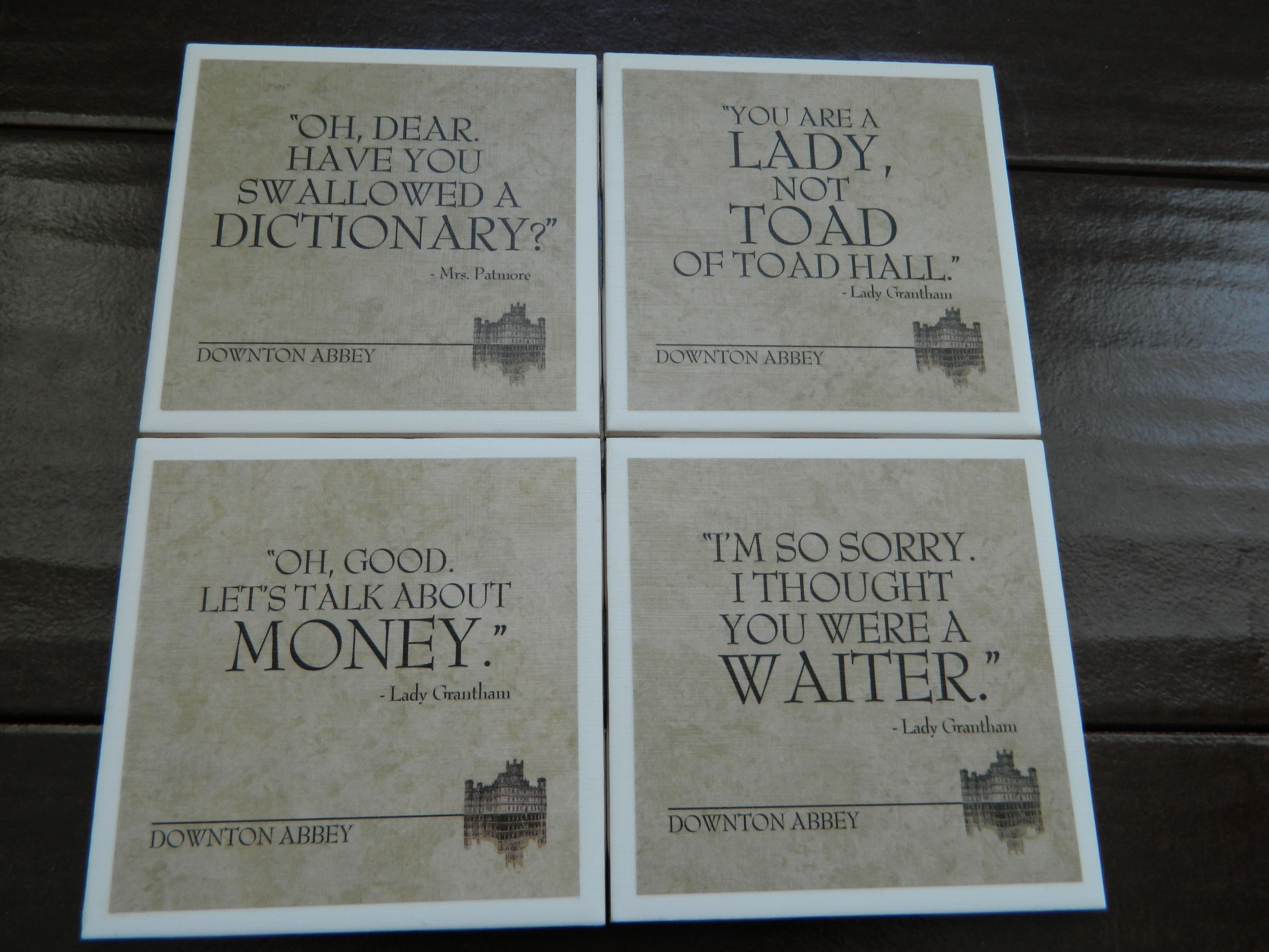 Choose from designs based on quotes from downton abbey mix and