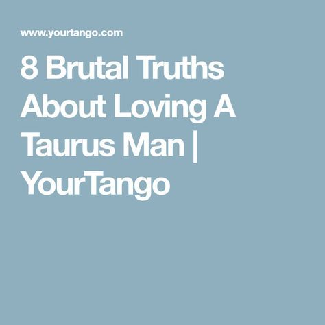8 Truths To Know About Taurus Men, For Better Or For Worse