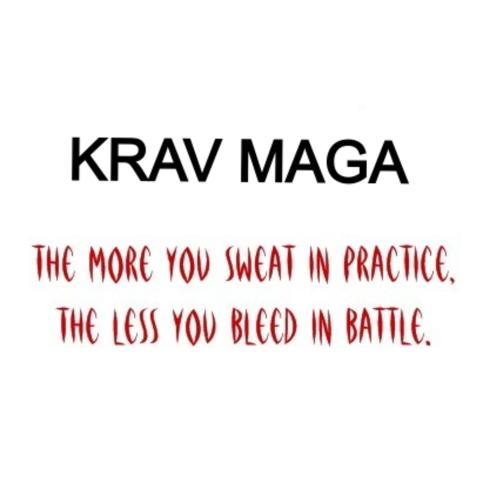 Krav maga the more you sweat in practice the less you bleed in krav maga the more you sweat in practice the less you bleed in battle buycottarizona