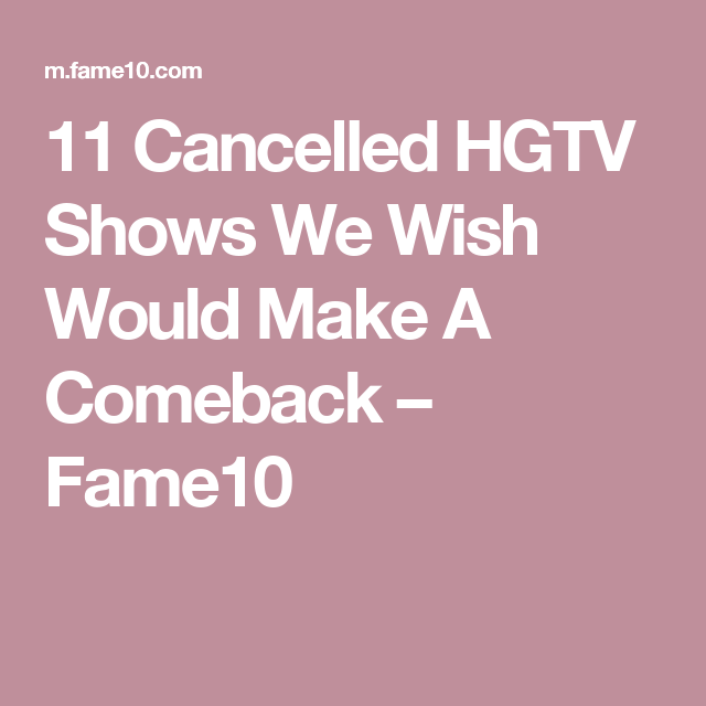 Cancelled Hgtv Shows We Wish Would Make A Comeback Page