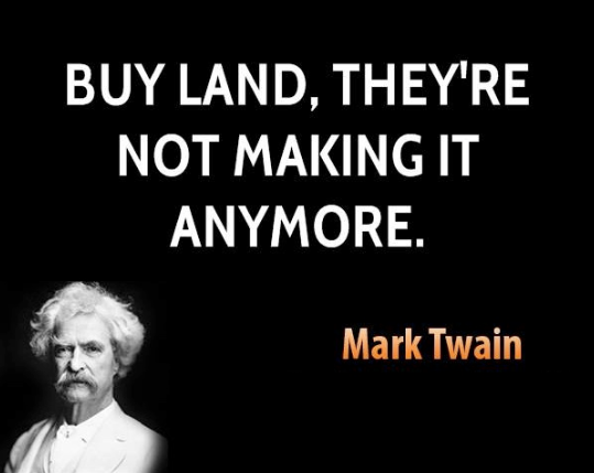 "Buy land, they're not making it anymore."" Mark Twain #quote 