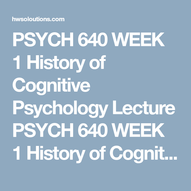 Psych 640 Week 1 History Of Cognitive Psychology Lecture Psych 640