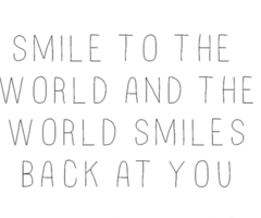 Smile To The World And The World Smiles Back At You Quotes Quote Words Word Inspirational Sayings Smiling Happiness Q Words Inspirational Words Wonderful Words