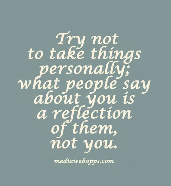 Reflection Quotes Try Not To Take Things Personallywhat People Say About You Is A .
