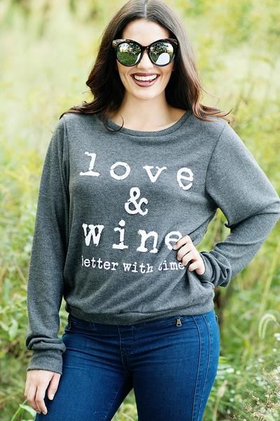 love and wine...better with time sweatshirt. sugarloveboutique.com