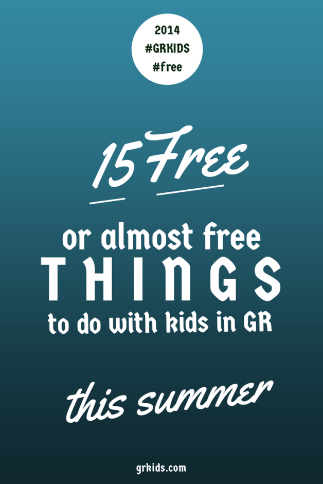 Gotta Do These This Summer 15 Free Or Almost Things To With Kids In Grand Rapids Grkids Com