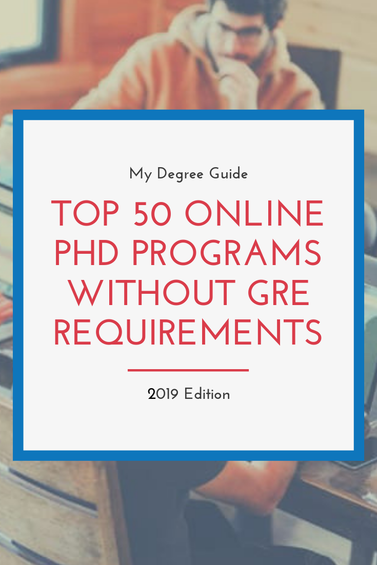 50 Best Phd Programs That Don T Require Gre 2020 Guide Online Phd Phd Online Education