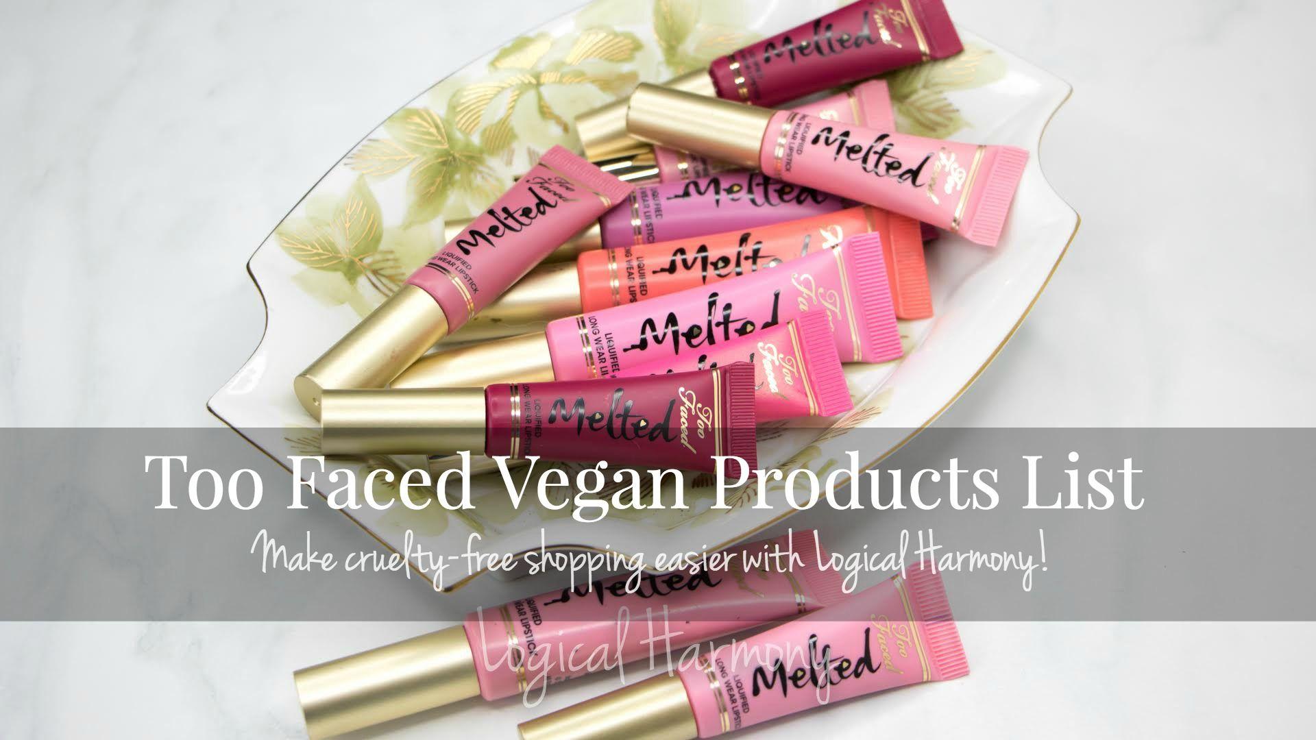 Too Faced Vegan Product List Logical Harmony Cruelty