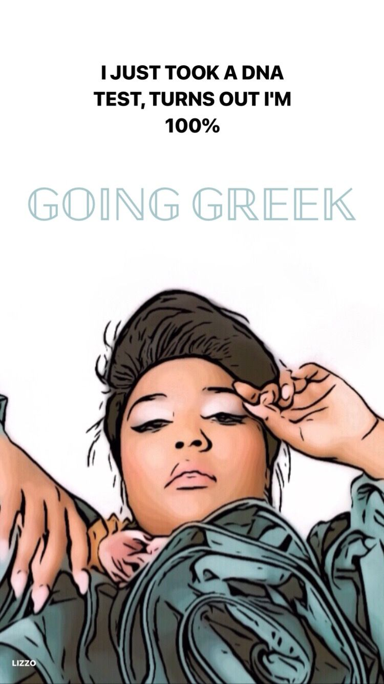 GO GREEK - Lizzo - Truth Hurts - I just took a DNA test, turns out I