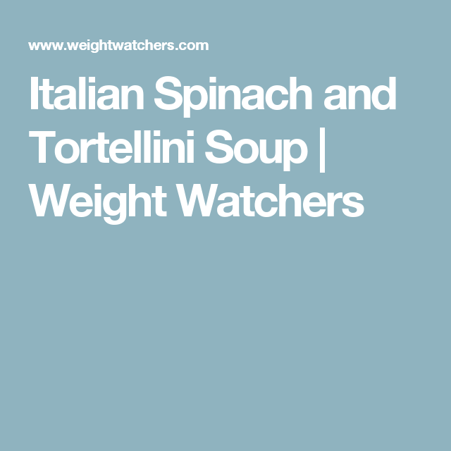 Italian Spinach and Tortellini Soup | Weight Watchers