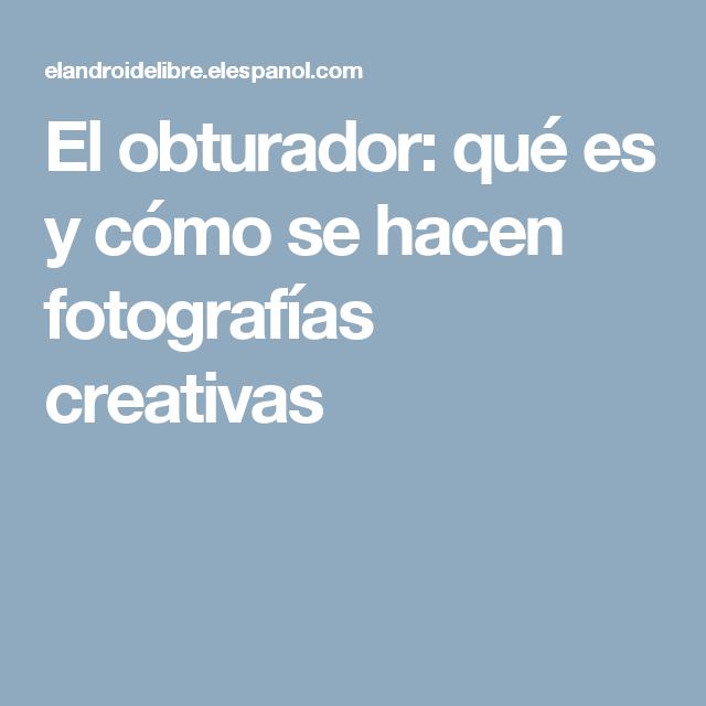 El obturador: qué es y cómo se hacen fotografías creativas