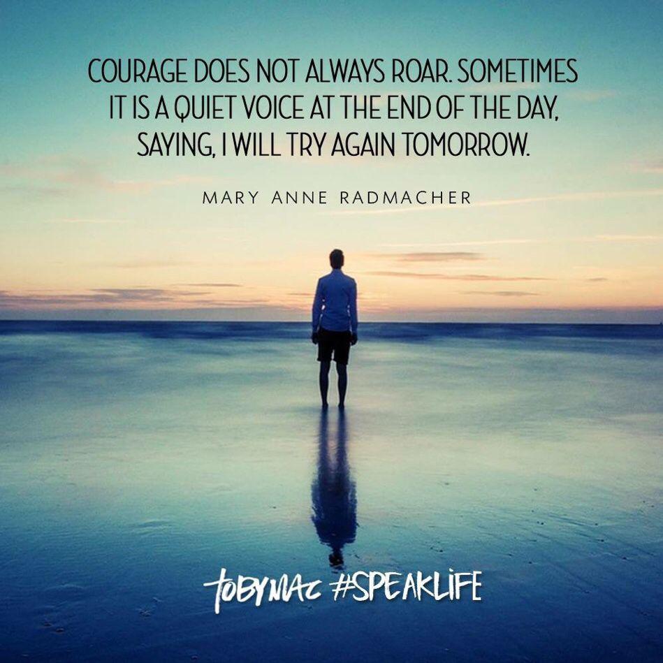 Courage doesn't always roar. Sometimes it's a quiet voice