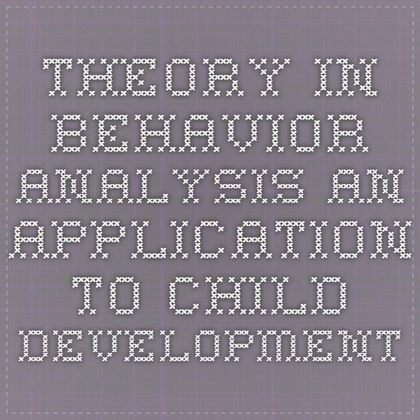 Theory in Behavior Analysis An Application to Child