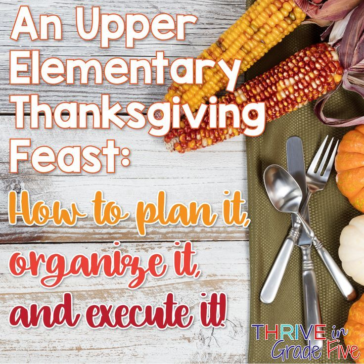 An Upper Elementary Thanksgiving Feast: How to plan it, organize it, and execute it!