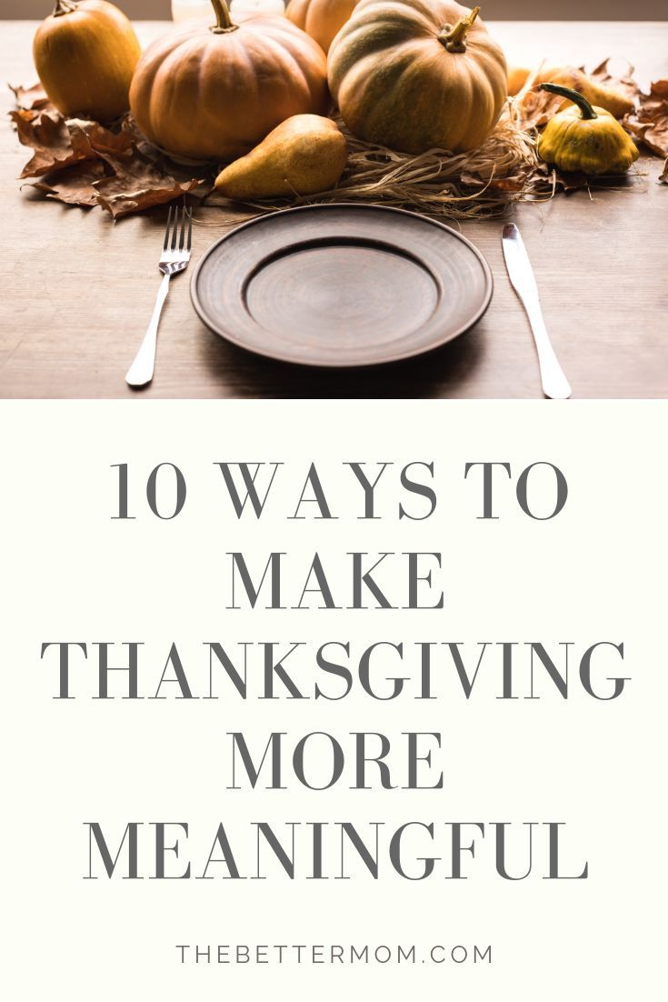 10 Ways to Make Thanksgiving More Meaningful — The Better Mom