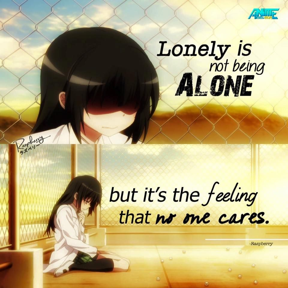 I love being alone but I always feel like no one cares even when people · Anime QoutesManga QuotesTruth QuotesSad