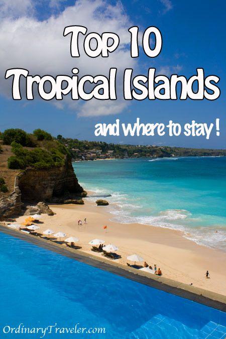 Top ten tropical islands to visit and where to stay for Tropical places to travel