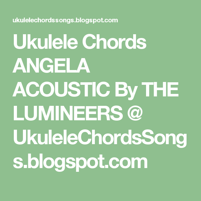 Ukulele Chords ANGELA ACOUSTIC By THE LUMINEERS @ UkuleleChordsSongs ...