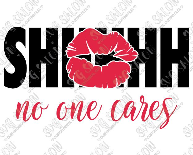 SHHHHH No One Cares Custom DIY Vinyl Coffee Mug Or Iron On Vinyl - Custom vinyl decals cutter for shirts