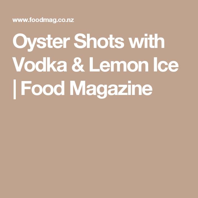 Oyster Shots with Vodka & Lemon Ice | Food Magazine