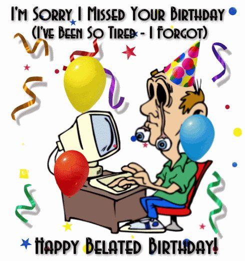 I M Sorry I Missed Your Birthday Happy Birthday Cartoon Images Belated Birthday Happy Belated Birthday