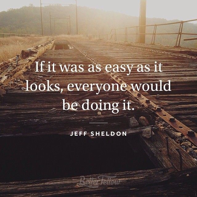 "Accomplishment Quotes If It Was As Easy As It Looks Everyone Would Be Doing It"" —Jeff"