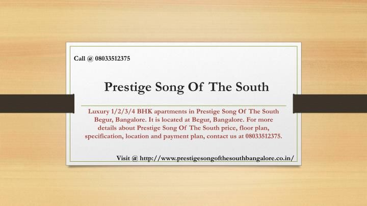 Prestige Song of South 1 to 4BHK Apartments. Find Amenities, Specs, Floor plan, Location Map, Brochures, Booking Form of Prestige Song of South Bangalore. For more information visit us at :- http://www.prestigesongofthesouthbangalore.co.in/