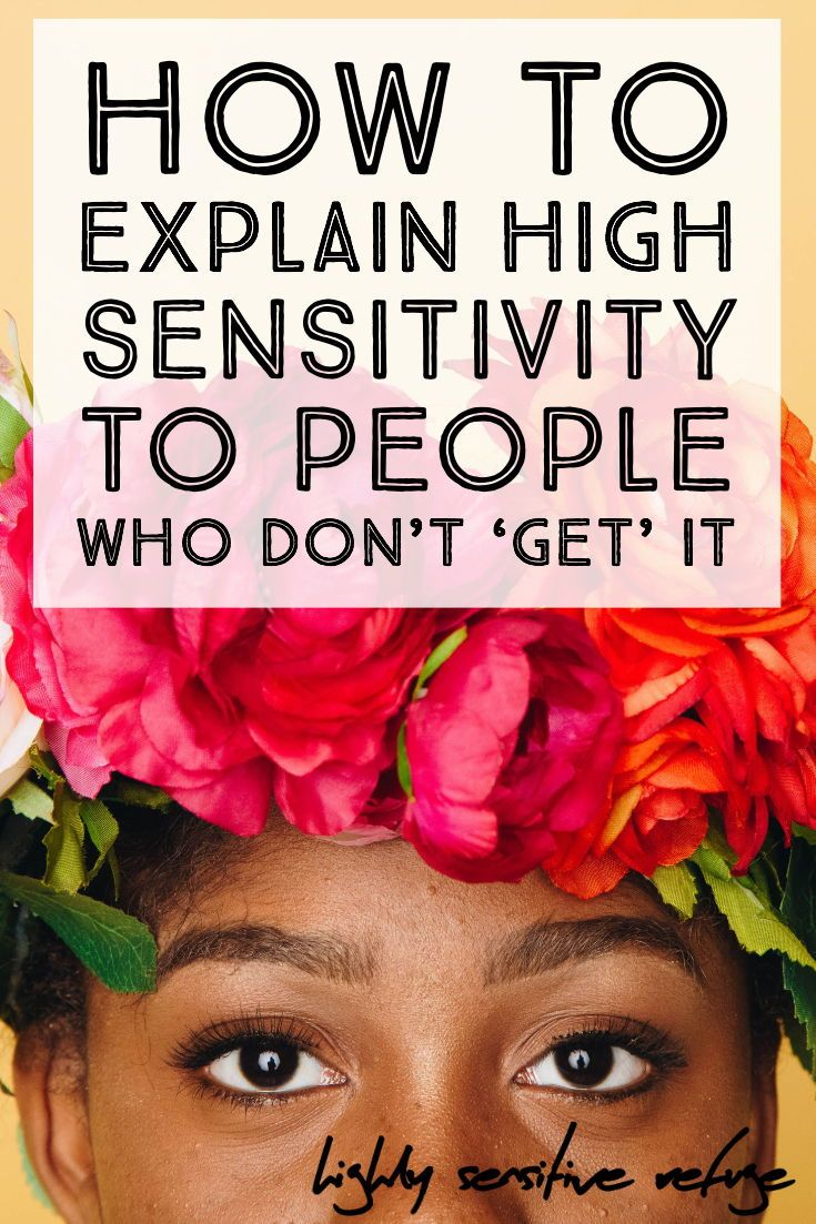 How to Explain High Sensitivity to People Who Don't 'Get' It
