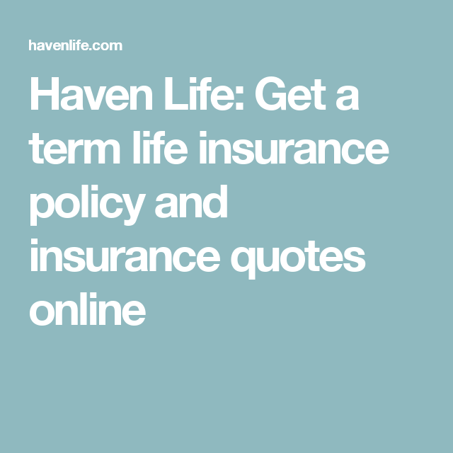 Haven Life Get A Term Life Insurance Policy And Insurance Quotes