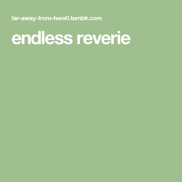 endless reverie