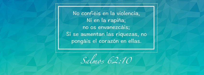 """Yo creo en esta palabra - Salmos 62:10 """"No confiéis en la violencia, Ni en la rapiña; no os envanezcáis; Si se aumentan las riquezas, no pongáis el corazón en ellas."""""""
