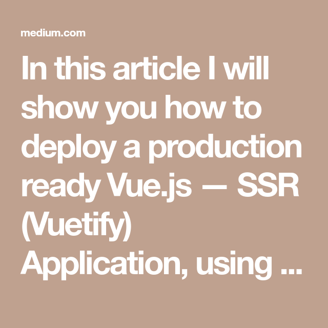 Deploy Vue js — SSR(Vuetify) on Production with Pm2 and Nginx  | vue