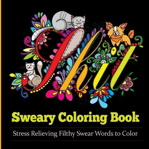 Amazon Sweary Coloring Book Books For Adults Featuring Stress Relieving Filthy Swear Words Cute Kitten Adorable Puppies And Colorful Flies
