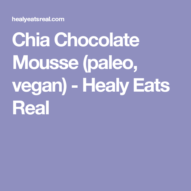 Chia Chocolate Mousse (paleo, vegan) - Healy Eats Real