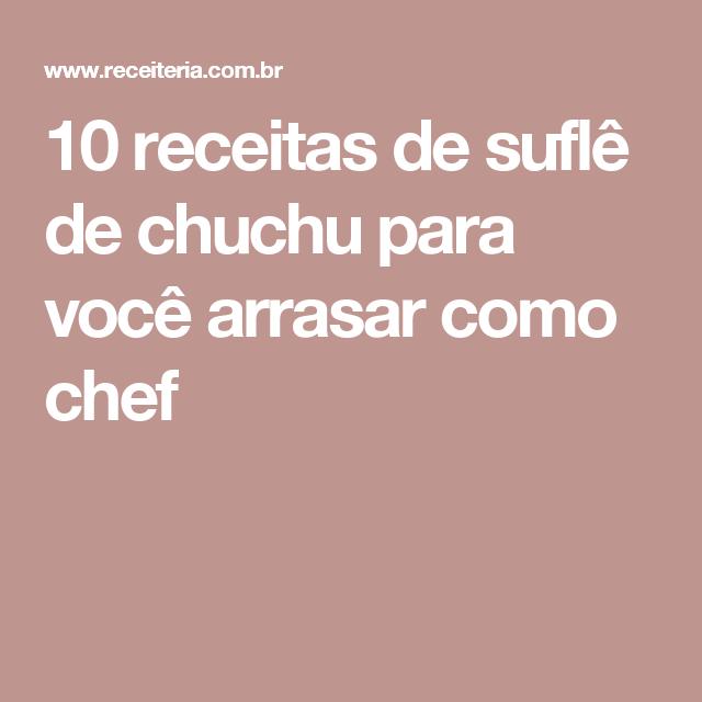 10 receitas de suflê de chuchu para você arrasar como chef