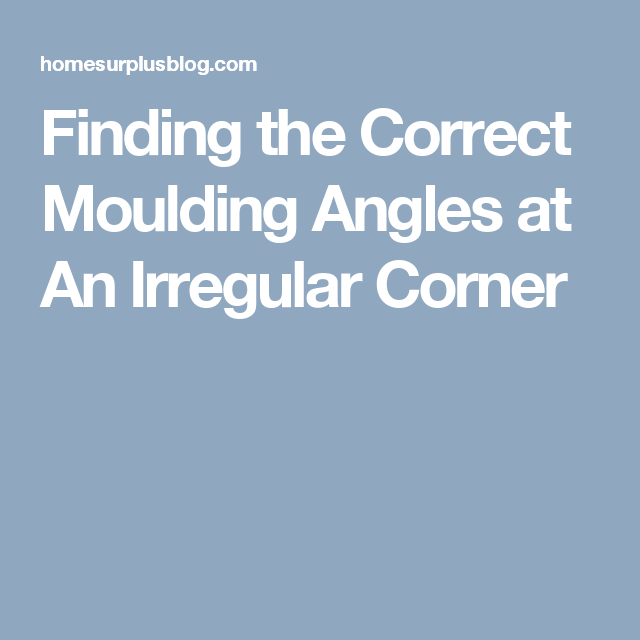 Finding The Correct Moulding Angles At An Irregular Corner Moldings And Trim Diy Crown Molding Diy Molding