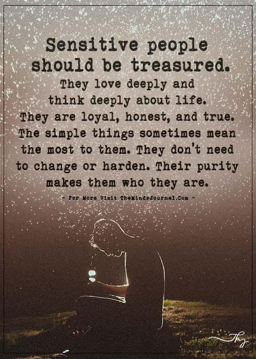 Sensitive people should be treasured. They love deeply and think deeply