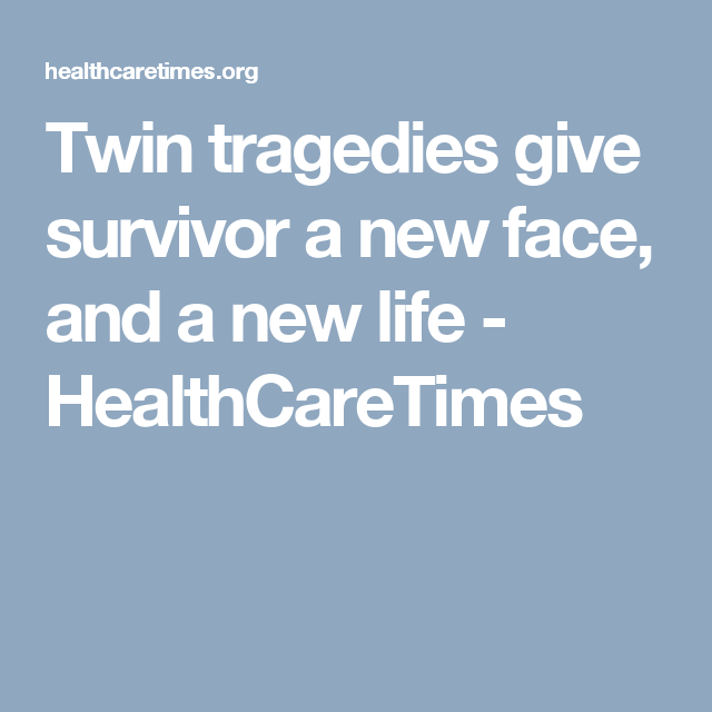 Twin tragedies give survivor a new face, and a new life - HealthCareTimes