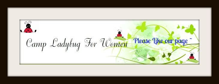 Sharing is good, LIKING is great! Coming to Camp Ladybug For Women is Awesome! Join the fun at Camp Ladybug For Women!
