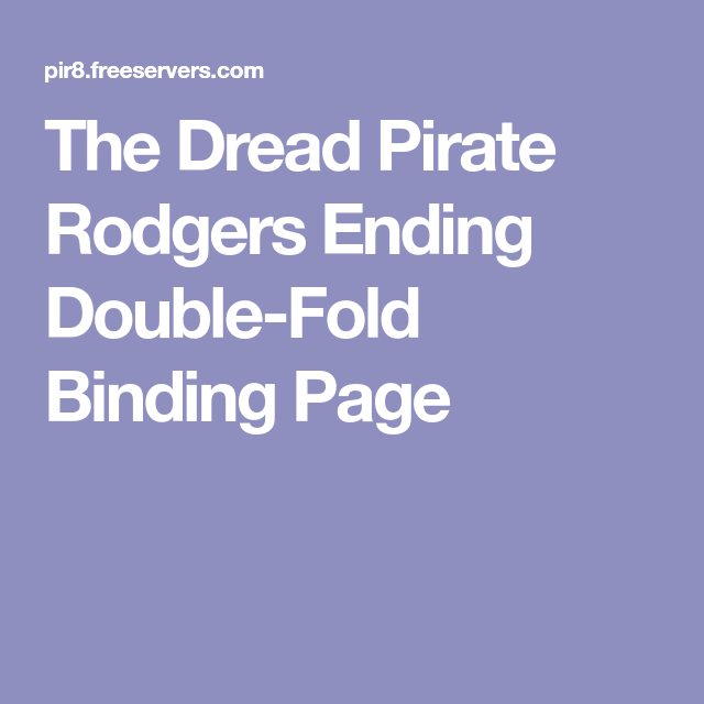 The Dread Pirate Rodgers Ending Double-Fold Binding Page