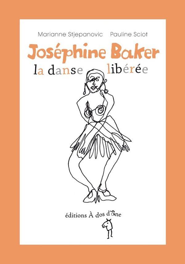 Joséphine Baker la danse libérée Texte de Marianne Stjepanovic, illustré par Pauline Sciot Éditions À dos d'Âne dans la collection Des graines et des guides