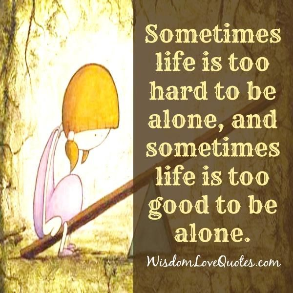Sometimes Life Isn T Too Hard To Share It With Someone And