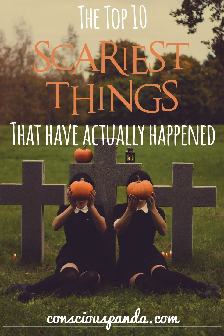 The Top 10 Scariest Things That Have Happened